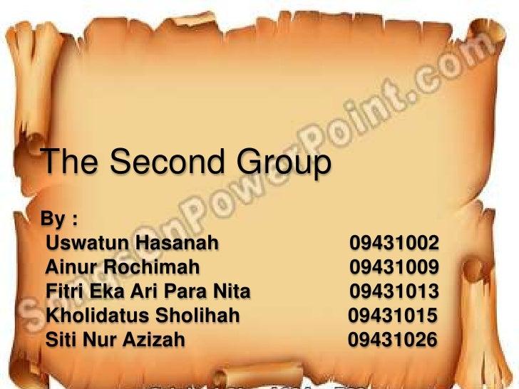 The Second GroupBy :Uswatun Hasanah           09431002Ainur Rochimah            09431009Fitri Eka Ari Para Nita   09431013...