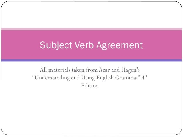 """Subject Verb Agreement  All materials taken from Azar and Hagen's""""Understanding and Using English Grammar"""" 4th            ..."""