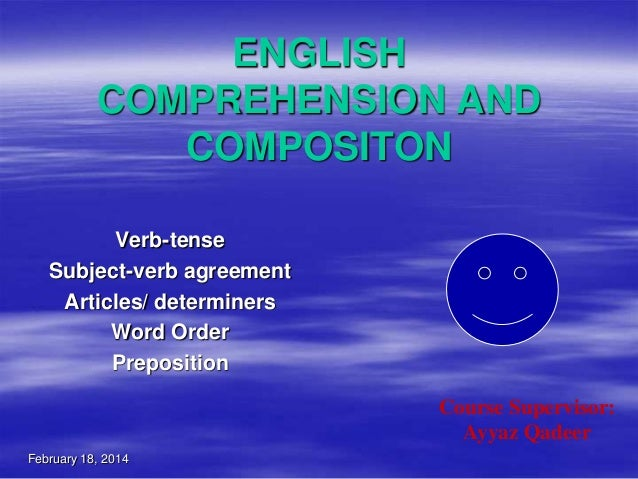 ENGLISH COMPREHENSION AND COMPOSITON Verb-tense Subject-verb agreement Articles/ determiners Word Order Preposition Course...