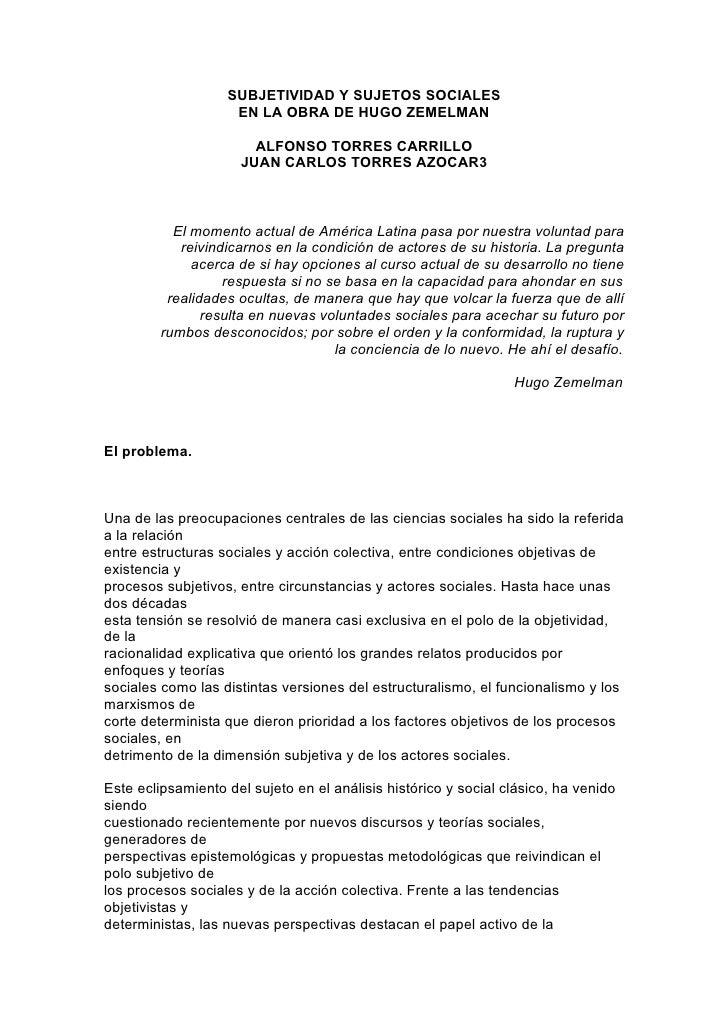 SUBJETIVIDAD Y SUJETOS SOCIALES                     EN LA OBRA DE HUGO ZEMELMAN                         ALFONSO TORRES CAR...