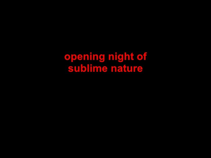 opening night of sublime nature