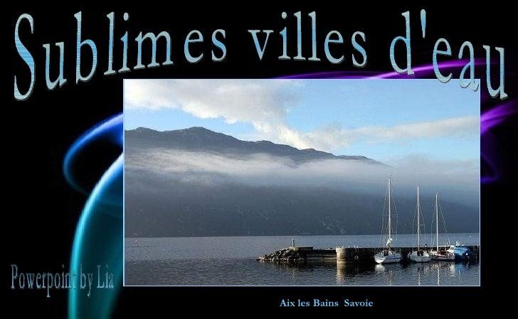 Aix les Bains  Savoie Sublimes villes d'eau Powerpoint by Lia