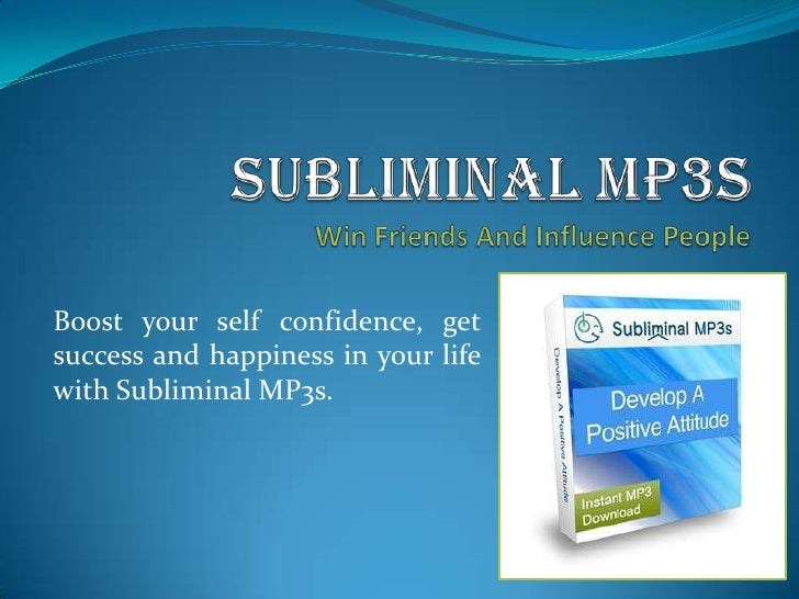 Subliminal MP3sWin Friends And Influence People<br />Boost your self confidence, get success and happiness in your life wi...