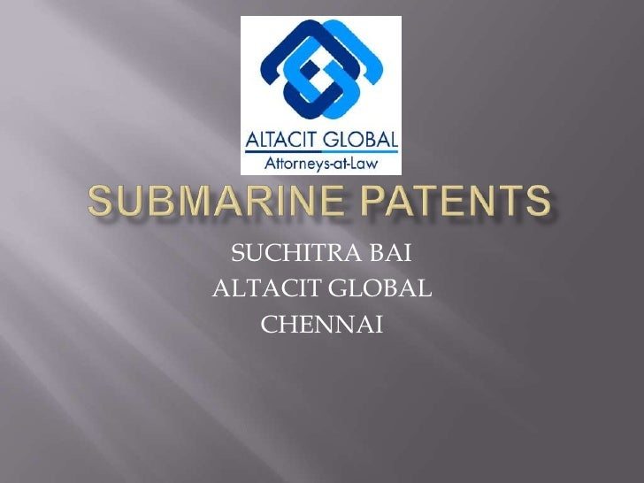SUBMARINE PATENTS<br />SUCHITRA BAI<br />ALTACIT GLOBAL<br />CHENNAI<br />