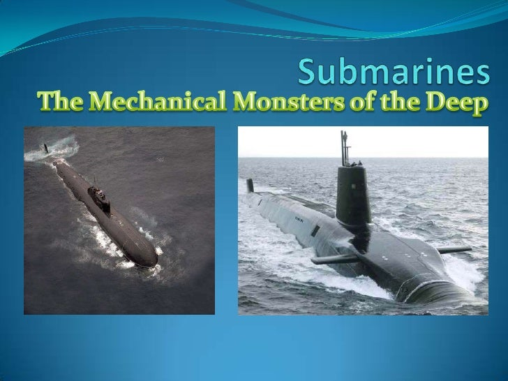 Submarines<br />The Mechanical Monsters of the Deep<br />