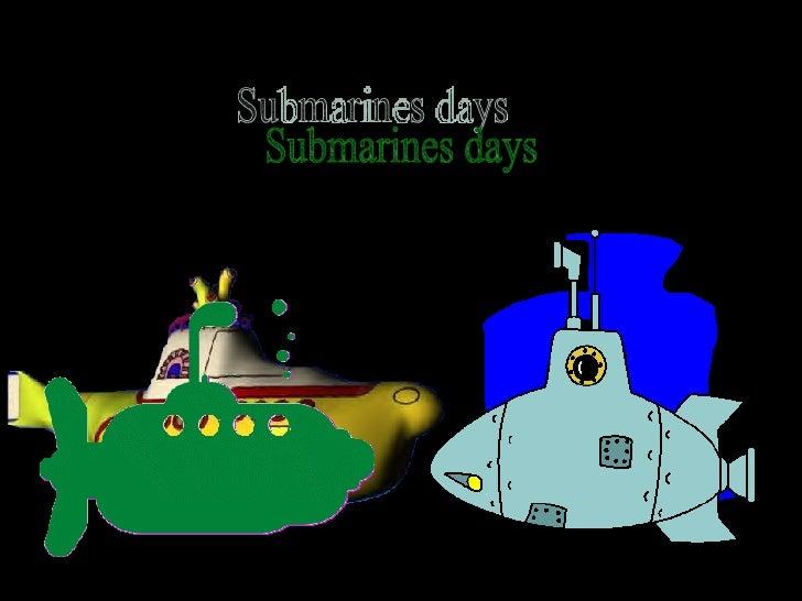 Submarines days