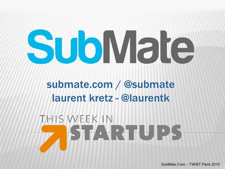 submate.com / @submate laurent kretz - @laurentk SubMate.Com – TWiST Paris 2010