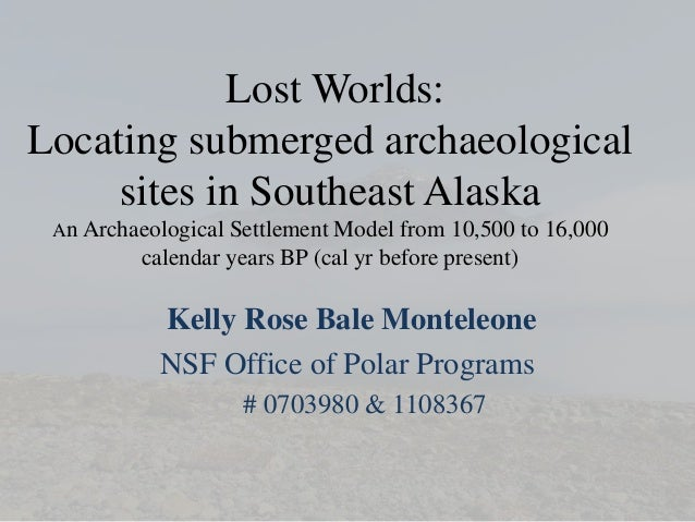 Lost Worlds:Locating submerged archaeological     sites in Southeast Alaska An Archaeological Settlement Model from 10,500...