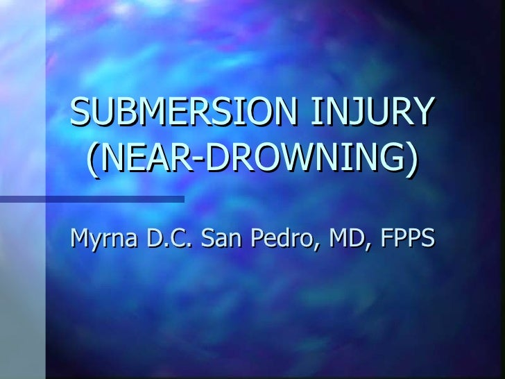 SUBMERSION INJURY (NEAR-DROWNING) Myrna D.C. San Pedro, MD, FPPS