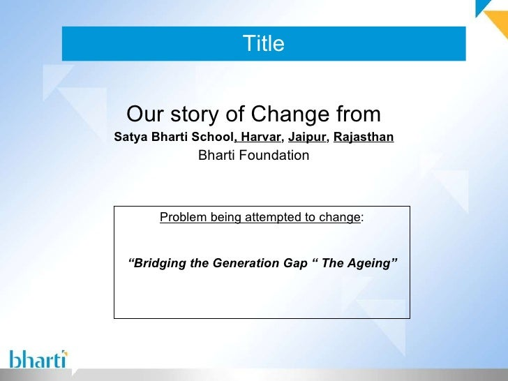 Title Our story of Change from Satya Bharti School , Harvar ,  Jaipur ,  Rajasthan Bharti Foundation Problem being attempt...
