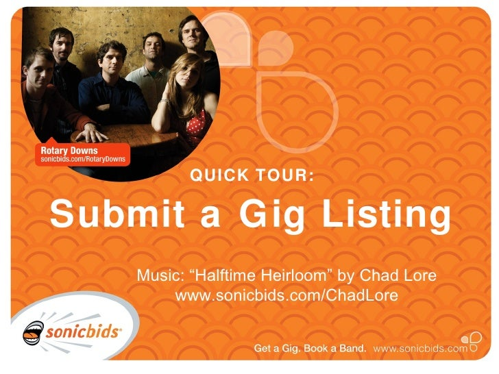 "QUICK TOUR:  Submit a Gig Listing     Music: ""Halftime Heirloom"" by Chad Lore         www.sonicbids.com/ChadLore"