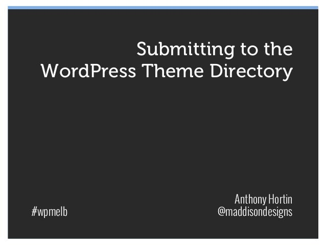 Submitting to the WordPress Theme Directory                     Anthony Hortin#wpmelb            @maddisondesigns