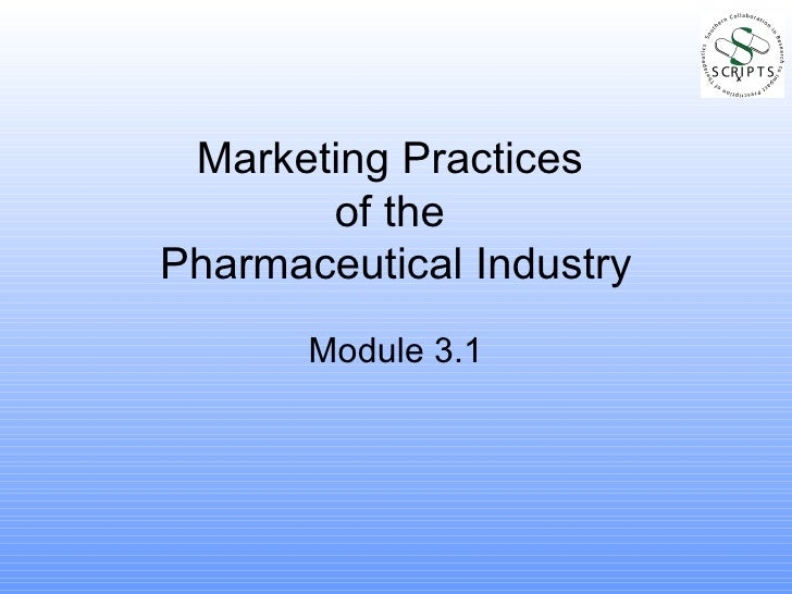 Marketing Practices  of the  Pharmaceutical Industry Module 3.1