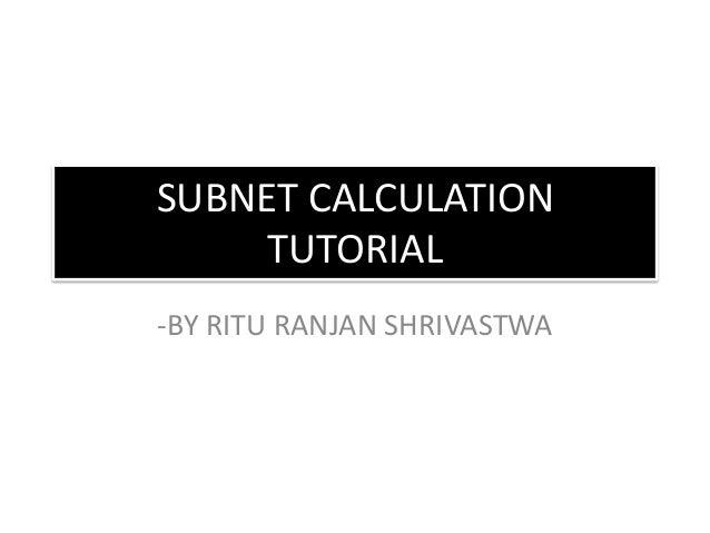 SUBNET CALCULATION TUTORIAL -BY RITU RANJAN SHRIVASTWA