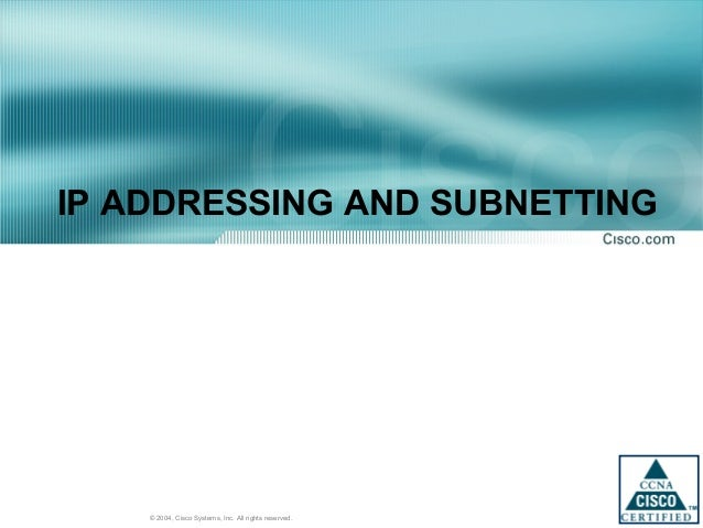 1© 2004, Cisco Systems, Inc. All rights reserved. IP ADDRESSING AND SUBNETTING