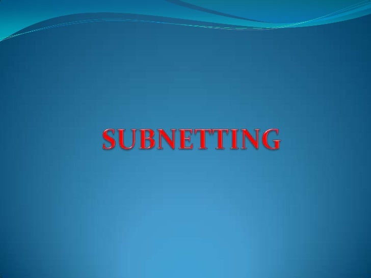 SUBNETTING IT'S A PROCESS OF DIVIDING A SINGLE NETWORK INTO  MULTIPLE NETWORKS. THIS IS DONE BY CONVERTING HOST'S BITS I...
