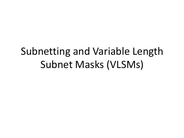 Subnetting and Variable Length   Subnet Masks (VLSMs)