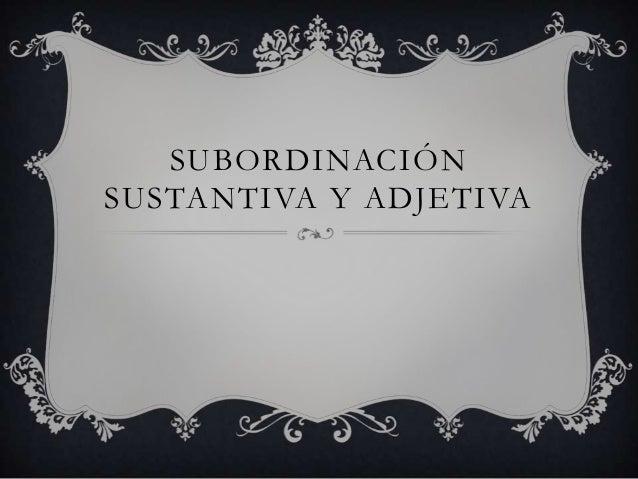 Subordinación sustantiva y adjetiva
