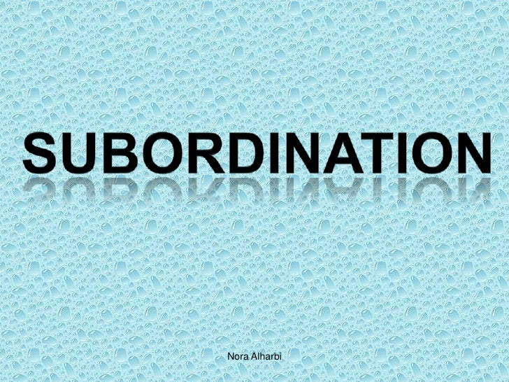 Subordination by: Shahad F. Al-Nemari Instructor: Dr. Shadia Y. Banjar Lane 334