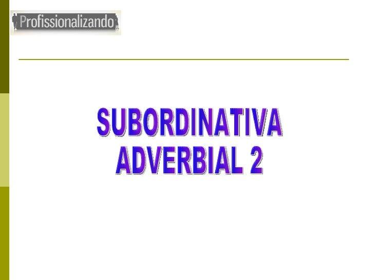 SUBORDINATIVA ADVERBIAL 2