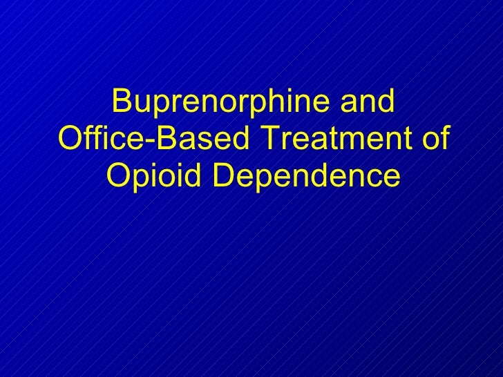 Buprenorphine and Office-Based Treatment of Opioid Dependence Stacy E. Seikel, MD Board Certified Addiction Medicine Board...