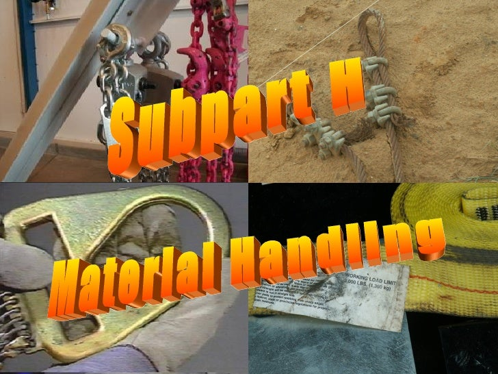 OCCUPATIONAL SAFETY AND HEALTH        OSHA               ADMINISTRATION  Subpart H – Materials Handling, Storage, Use, and...