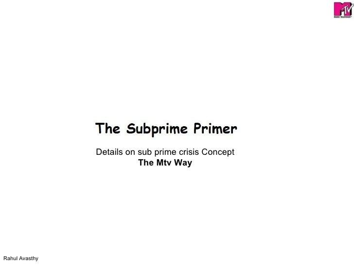 Details on sub prime crisis Concept The Mtv Way