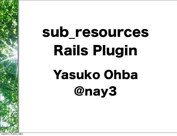 sub_resources                  Rails Plugin                  Yasuko Ohba                     @nay32009年11月28日土曜日
