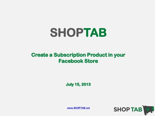 SHOPTAB Create a Subscription Product in your Facebook Store July 15, 2013 www.SHOPTAB.net