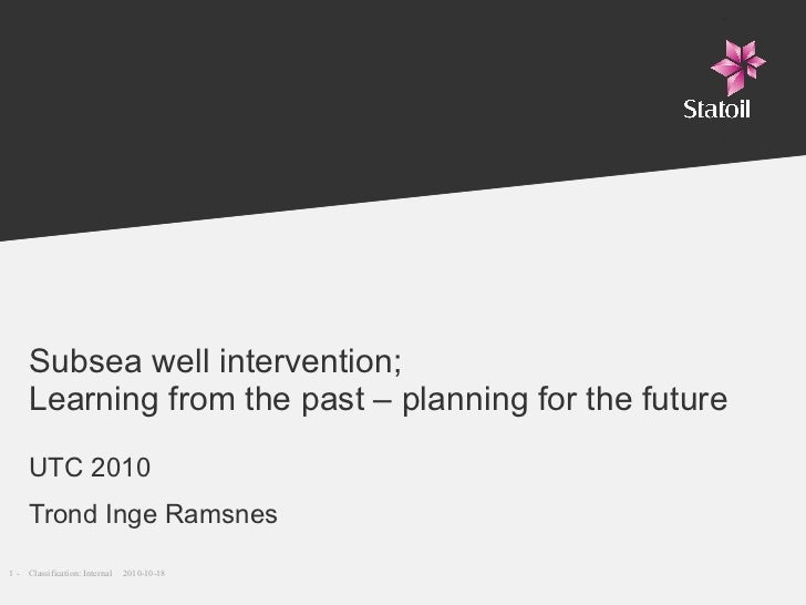 Subsea well intervention; Learning from the past – planning for the future UTC 2010 Trond Inge Ramsnes