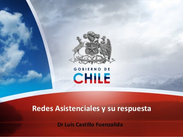 Redes Asistenciales y su respuesta Dr Luis Castillo Fuenzalida