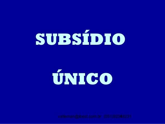 valteman@ibest.com.br (051)923482311 SUBSÍDIO ÚNICO