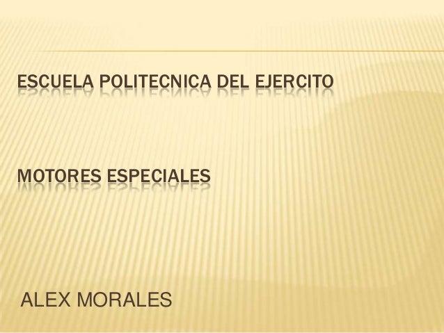 ESCUELA POLITECNICA DEL EJERCITOMOTORES ESPECIALESALEX MORALES