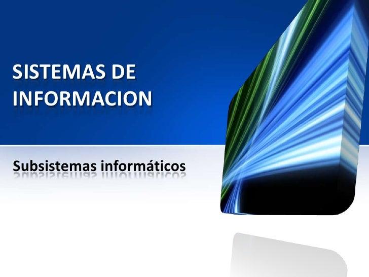 SISTEMAS DEINFORMACIONSubsistemas informáticos