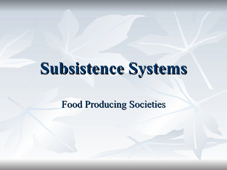 Subsistence Systems Food Producing Societies