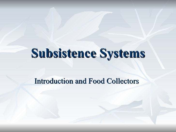Subsistence Systems Introduction and Food Collectors