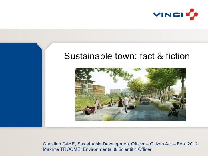 Sustainable town: fact & fictionChristian CAYE, Sustainable Development Officer – Citizen Act – Feb. 2012Maxime TROCMÉ, En...