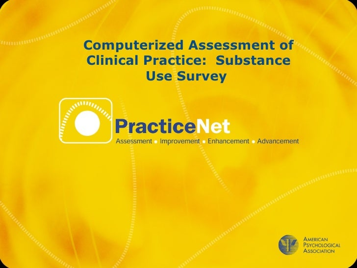 <ul><ul><li>Computerized Assessment of Clinical Practice:  Substance Use Survey  </li></ul></ul>