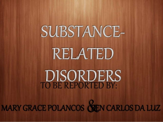 substance related disorders Overview of substance-related disorders - learn about the causes, symptoms, diagnosis & treatment from the merck manuals - medical consumer version.