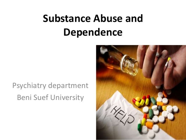 Substance Abuse and Dependence  Psychiatry department Beni Suef University