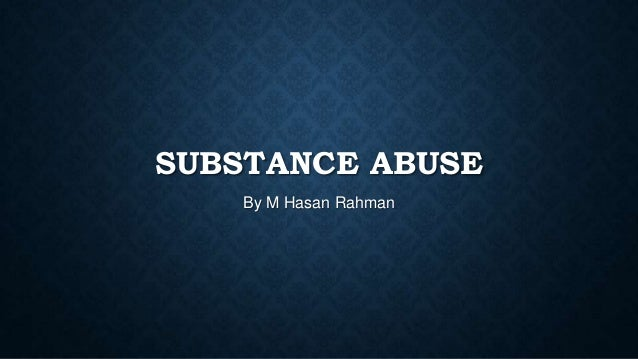 SUBSTANCE ABUSE By M Hasan Rahman