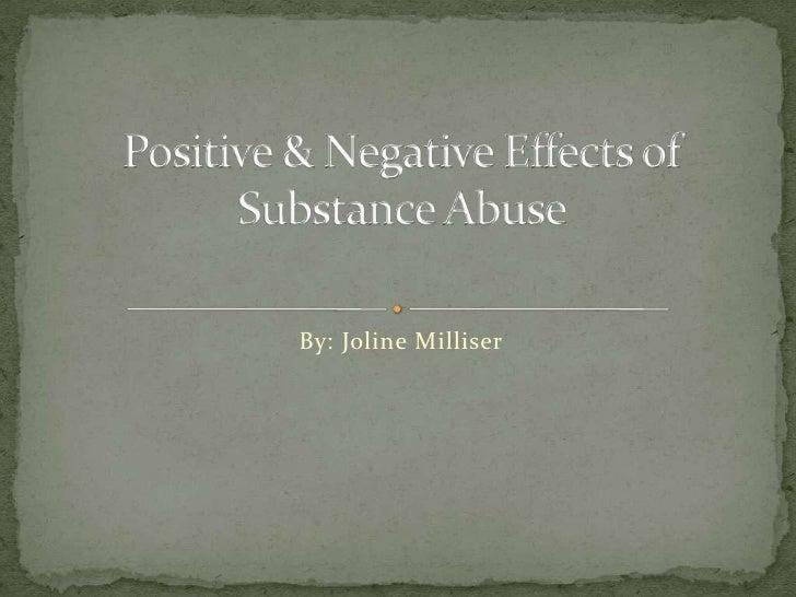By: Joline Milliser<br />Positive & Negative Effects of Substance Abuse<br />