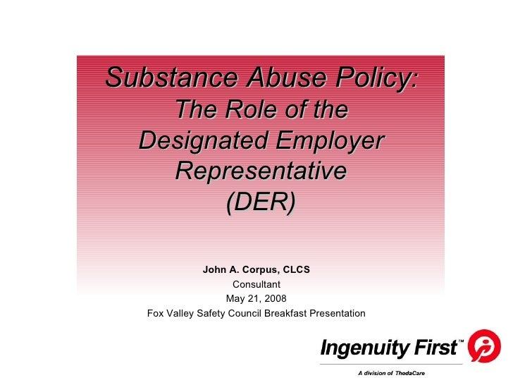 Substance Abuse Policy : The Role of the Designated Employer Representative (DER) John A. Corpus, CLCS Consultant May 21, ...