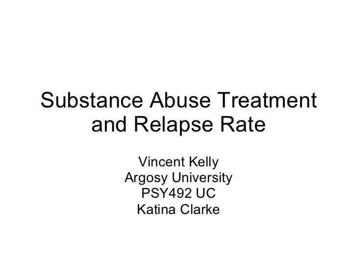 Substance Abuse Treatment and Relapse Rate Vincent Kelly Argosy ...