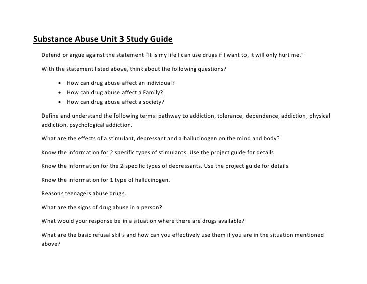 """Substance Abuse Unit 3 Study Guide  Defend or argue against the statement """"It is my life I can use drugs if I want to, it ..."""