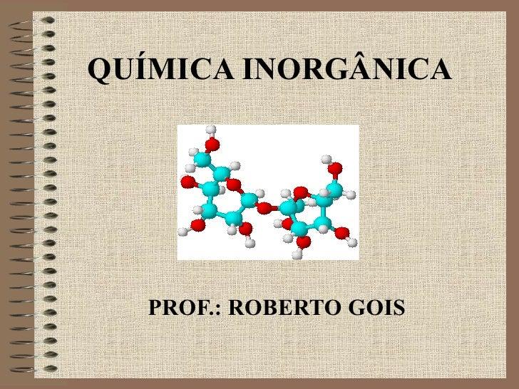 QUÍMICA INORGÂNICA PROF.: ROBERTO GOIS