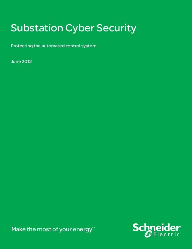 Substation Cyber SecurityProtecting the automated control systemJune 2012Make the most of your energy         SM