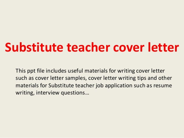 cover letter for substitute teacher application A teacher cover letter is your first handshake with the interviewer how to ensure that yours is tailored for each new job application for maximum effect.