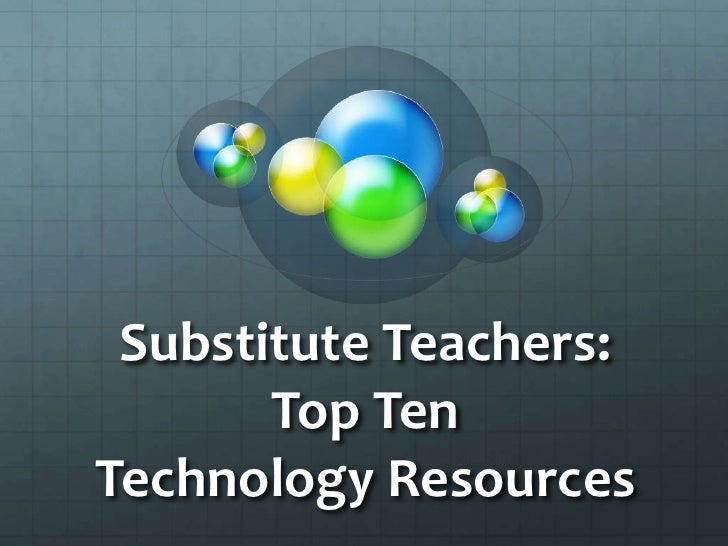 Substitute Teachers:Top TenTechnology Resources<br />