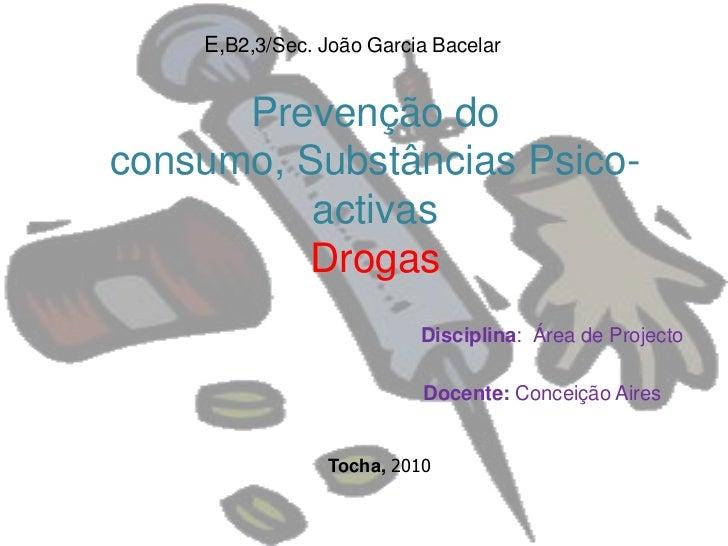 E,B2,3/Sec. João Garcia Bacelar<br />Prevenção do consumo, Substâncias Psico-activasDrogas<br />Disciplina:  Área de Proje...